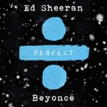 Perfect Duet (With Beyonce) by Ed Sheeran