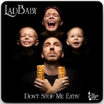 Dont Stop Me Eatin by Ladbaby